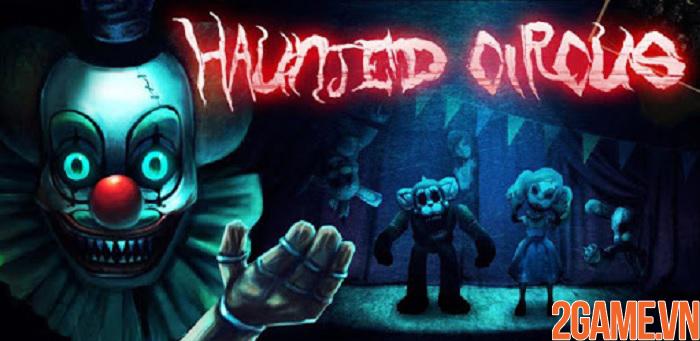 Haunted Circus 3D - Khám phá rạp xiếc ma quái đầy sự ám ảnh khiếp đảm 0