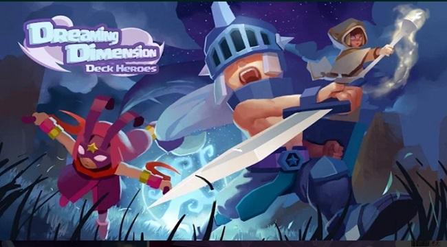 Dreaming Dimension: Deck Heroes – Mỗi màn chơi là một chiến thuật không đụng hàng