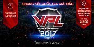Chung kết VPL 2017 toàn quốc đang thu hút sự chú ý của nhiều game thủ