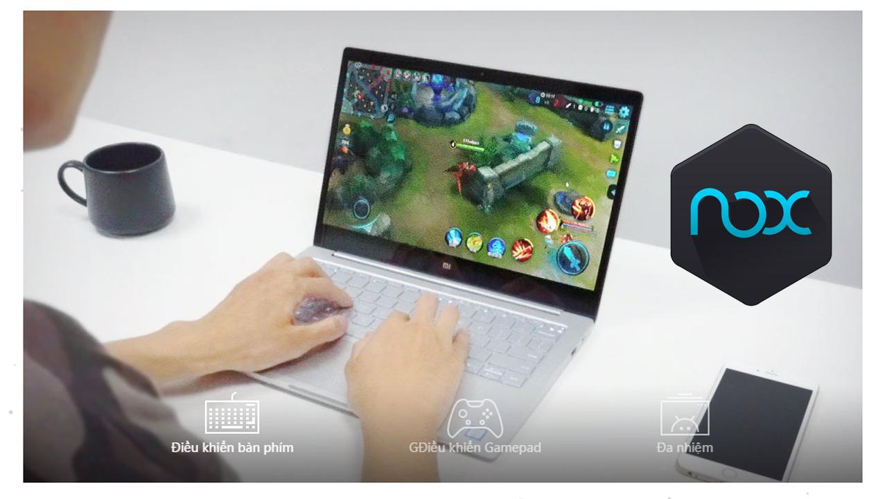 Nox App Player - Phần mềm giả lập Android đang được các game thủ Việt tin dùng 0