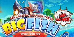 Big Fish H5 – Game bắn cá đa nền tảng của VNG sắp đến tay game thủ Việt