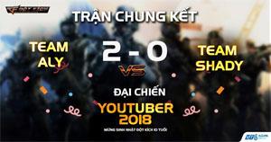 Đột Kích: Hủy diệt giải đấu, Aly cùng đồng đội lên ngôi vô địch Đại chiến Youtuber 2018