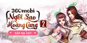 Game mới 360mobi Ngôi Sao Hoàng Cung 2 sắp được VNG ra mắt