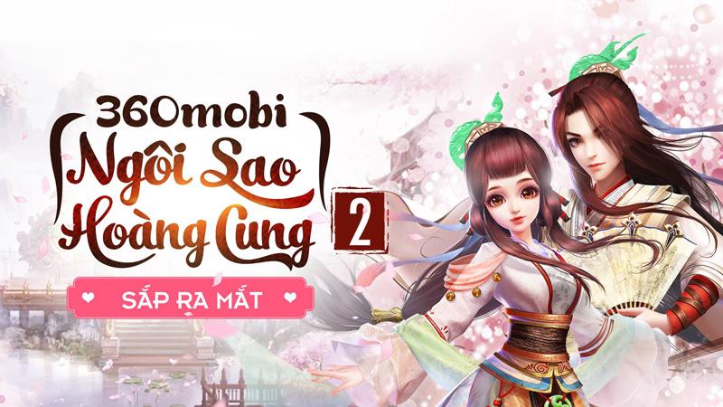 Game mới 360mobi Ngôi Sao Hoàng Cung 2 sắp được VNG ra mắt 1