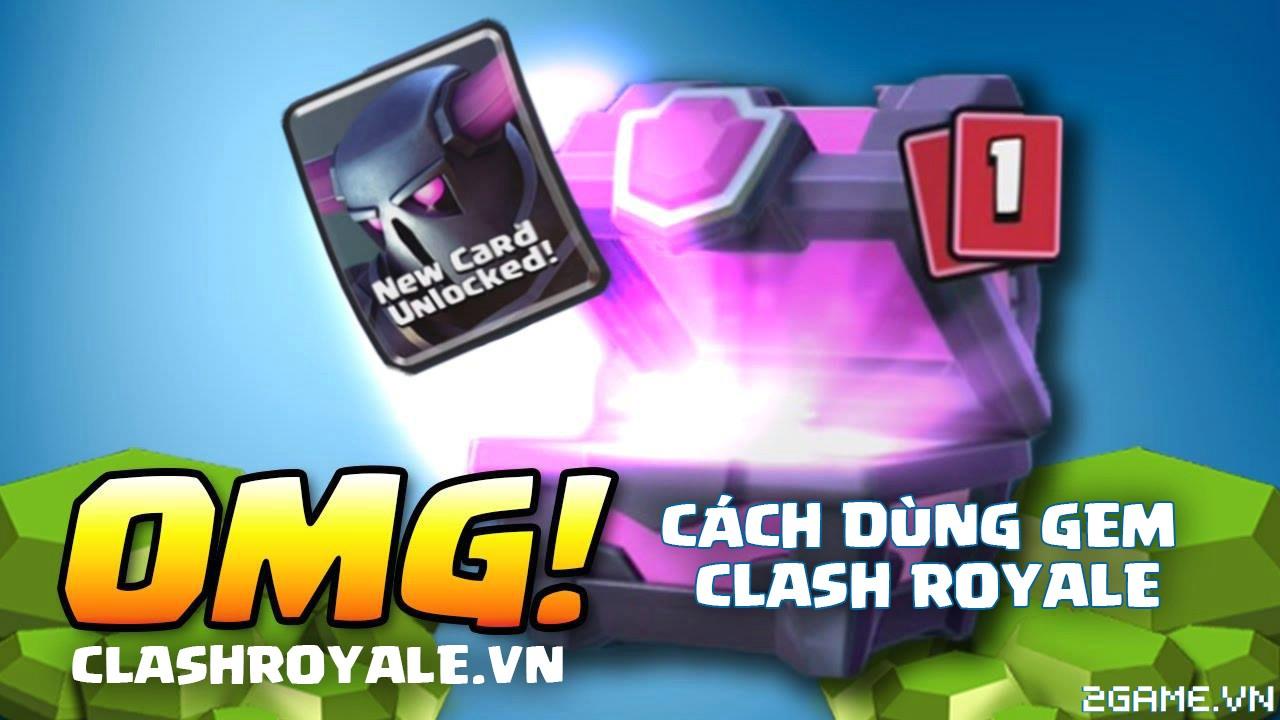 Clash Royale – Tìm hiểu Cách dùng gem hiệu quả nhất trong game