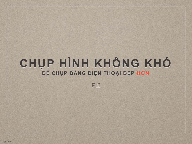 Chup_anh_khong_kho_camera.tinhte.vn_01.jpg