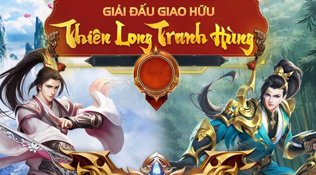 Thiên Long Tranh Hùng – giải đấu pk cực đỉnh gắn kết cộng đồng Tân Thiên Long Mobile