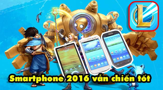 Các dòng smartphone từ 2016 vẫn chiến tốt LMHT: Tốc Chiến