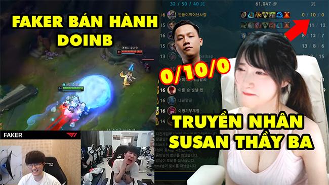 TOP khoảnh khắc điên rồ nhất LMHT #31: Truyền nhân Susan Thầy Giáo Ba, Faker Nunu bán hành DoinB