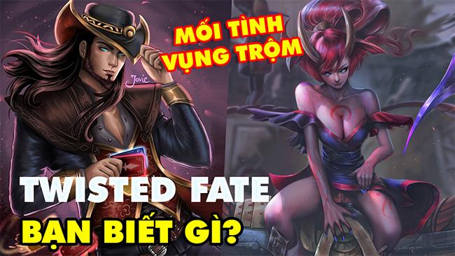 Bạn biết gì về Twisted Fate: Trùm cờ bạc khét tiếng và mối tình vụng trộm với Evelynn trong LMHT