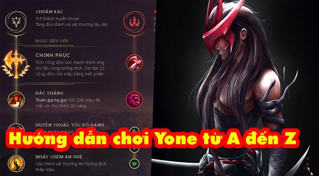 LMHT: Hướng dẫn chơi Yone phiên bản 10.16 từ A đến Z
