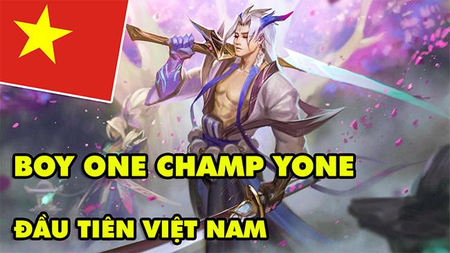 BOY ONE CHAMP YONE ĐẦU TIÊN LMHT VIỆT NAM??? HIGHLIGHT YONE LOL