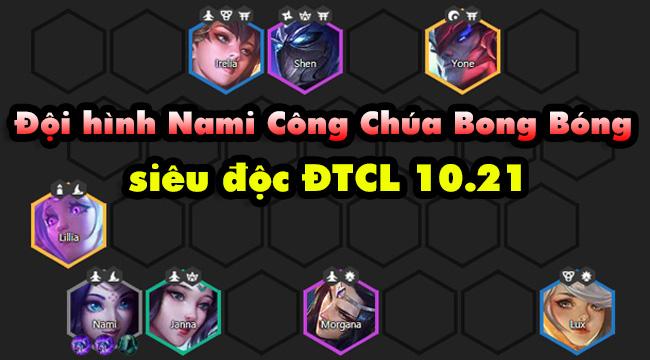 DTCL mùa 4: Hướng dẫn đội hình Nami công chúa bong bóng gánh team 10.21